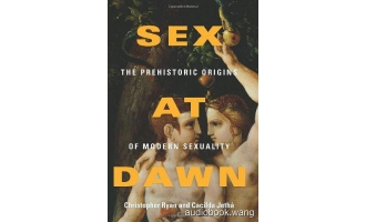 Sex at Dawn: The Prehistoric Origins of Modern Sexuality Unabridged (mp3/m4b音频+epub) 333.42 MBs