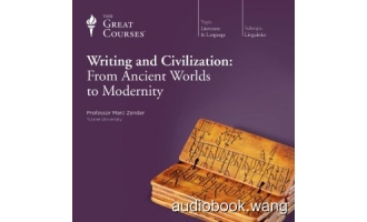 Writing and Civilization: From Ancient Worlds to Modernity Unabridged (mp3) 12hrs