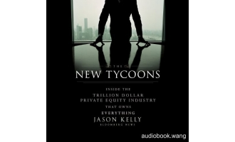 私募帝国The New Tycoons: Inside the Trillion Dollar Private Equity Industry That Owns Everything Unabridged (mp3音频+azw3+mobi+epub+pdf+txt+docx) 8hrs