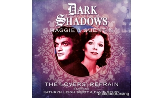 BF – Dark Shadows – Maggie & Quentin – Lovers' Refrain – Lila Whelan, Mark Thomas Passmore, Cody Schell, Alan Flanagan Unabridged (mp3/m4b音频) 475.29 MBs