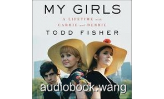 My Girls: A Lifetime With Carrie and Debbie – Todd Fisher Unabridged (mp3/m4b音频+epub) 364.33 MBs
