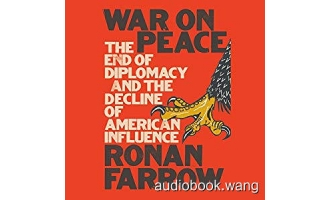 War on Peace: The End of Diplomacy and the Decline of American Influence – Ronan Farrow Unabridged (mp3/m4b音频+epub) 300.72 MBs