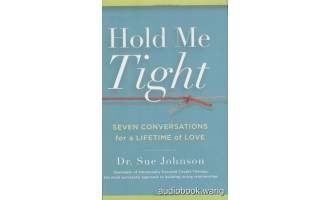 Hold Me Tight: Seven Conversations for a Lifetime of Love – Sue Johnson Unabridged (mp3/m4b音频+epub) 752.81 MBs